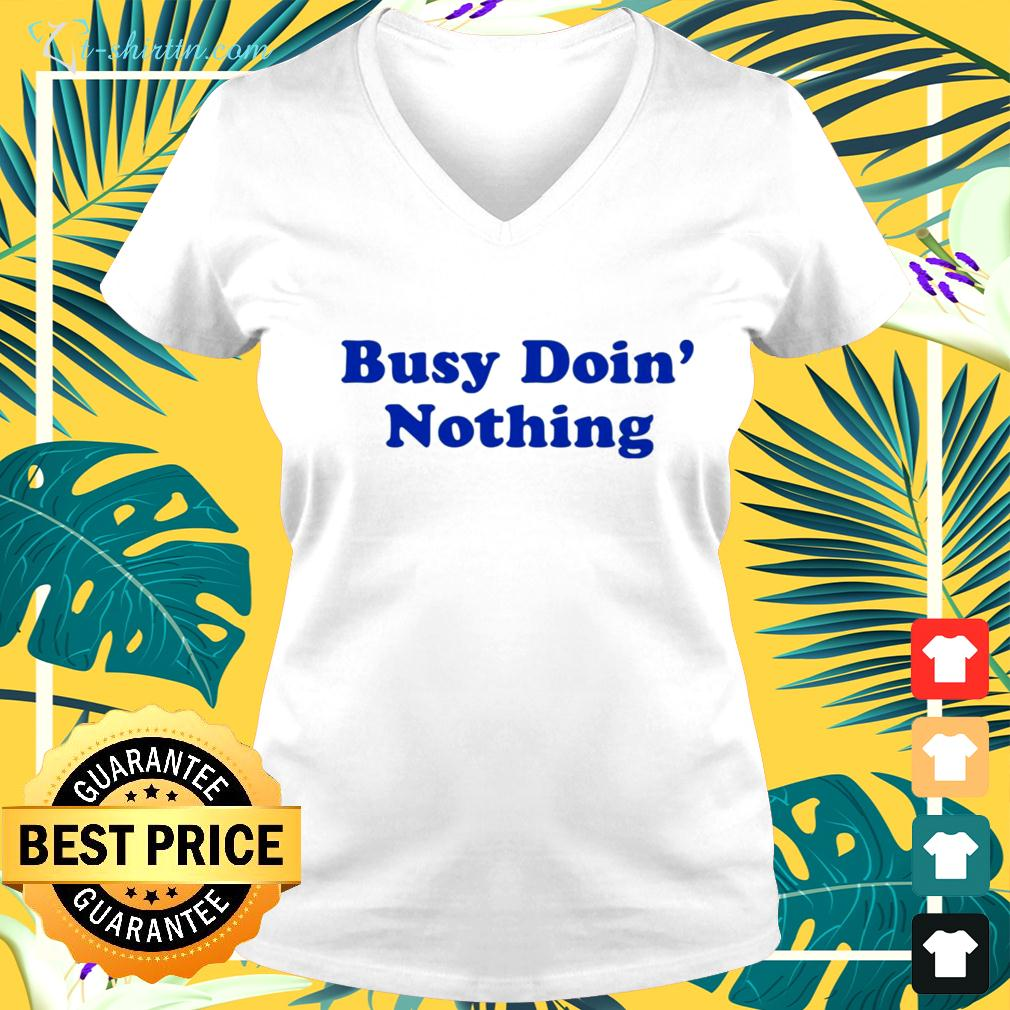 Busy doin nothing v-neck t-shirt
