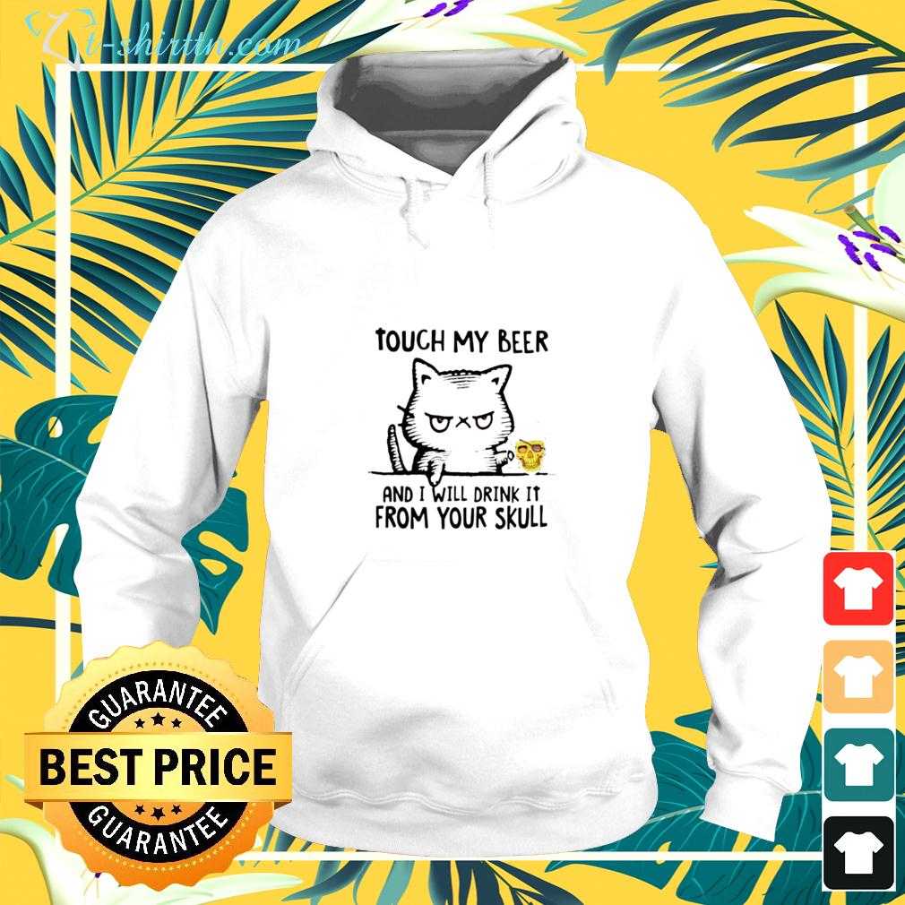 Cat touch my beer and I will drink it from your skull hoodie