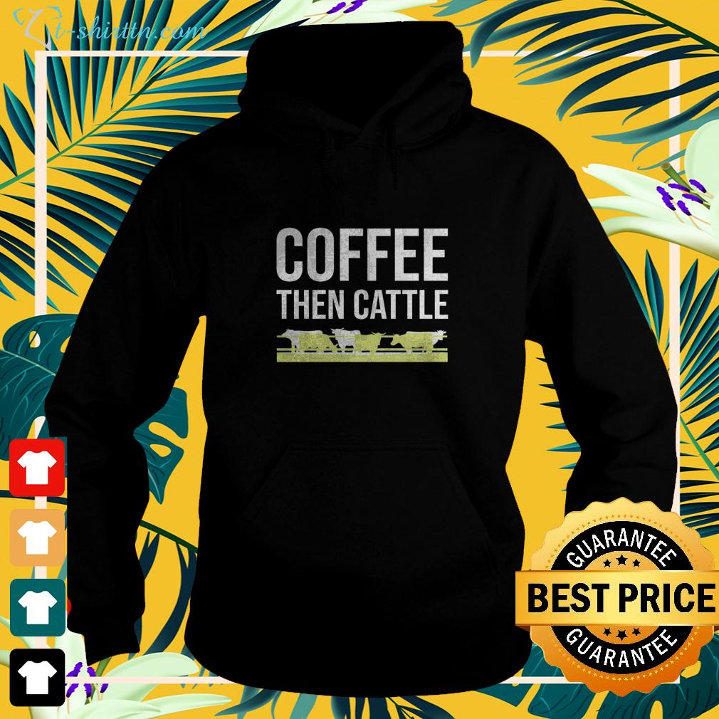 Coffee then cattle hoodie