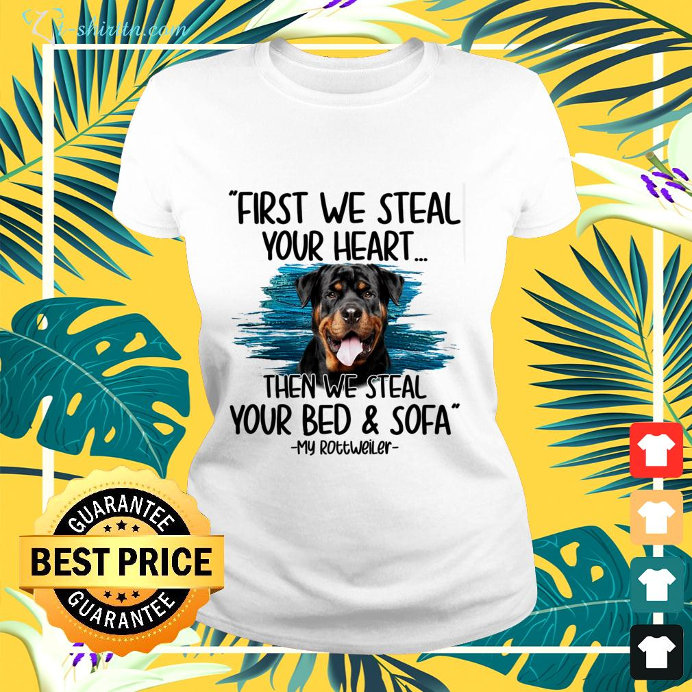 First we steal your heart then we steal your bed and sofa My Rottweiler ladies-tee