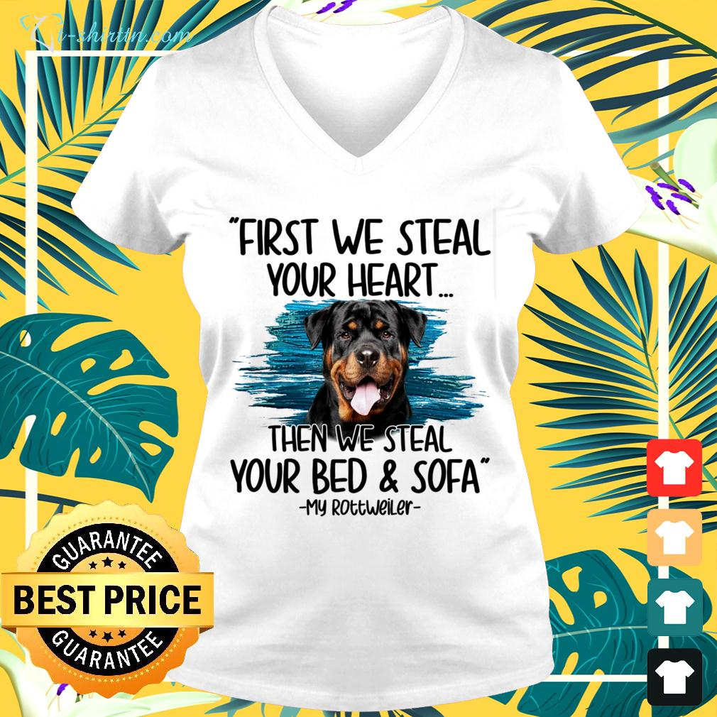 First we steal your heart then we steal your bed and sofa My Rottweiler v-neck t-shirt