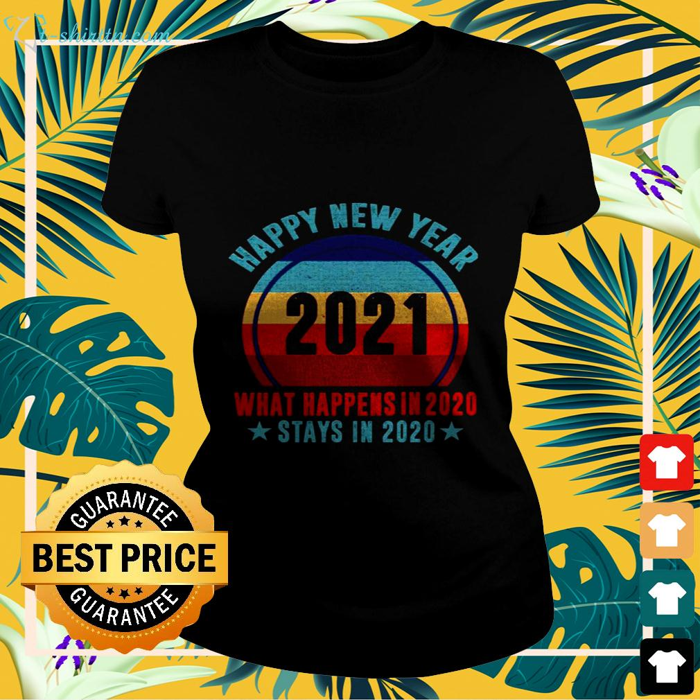 Happy new year 2021 what happens in 2020 stays in 2020 ladies-tee
