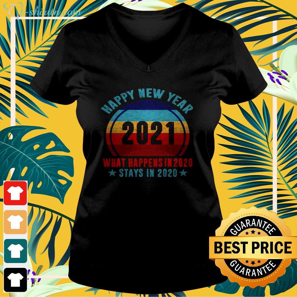 Happy new year 2021 what happens in 2020 stays in 2020 v-neck t-shirt