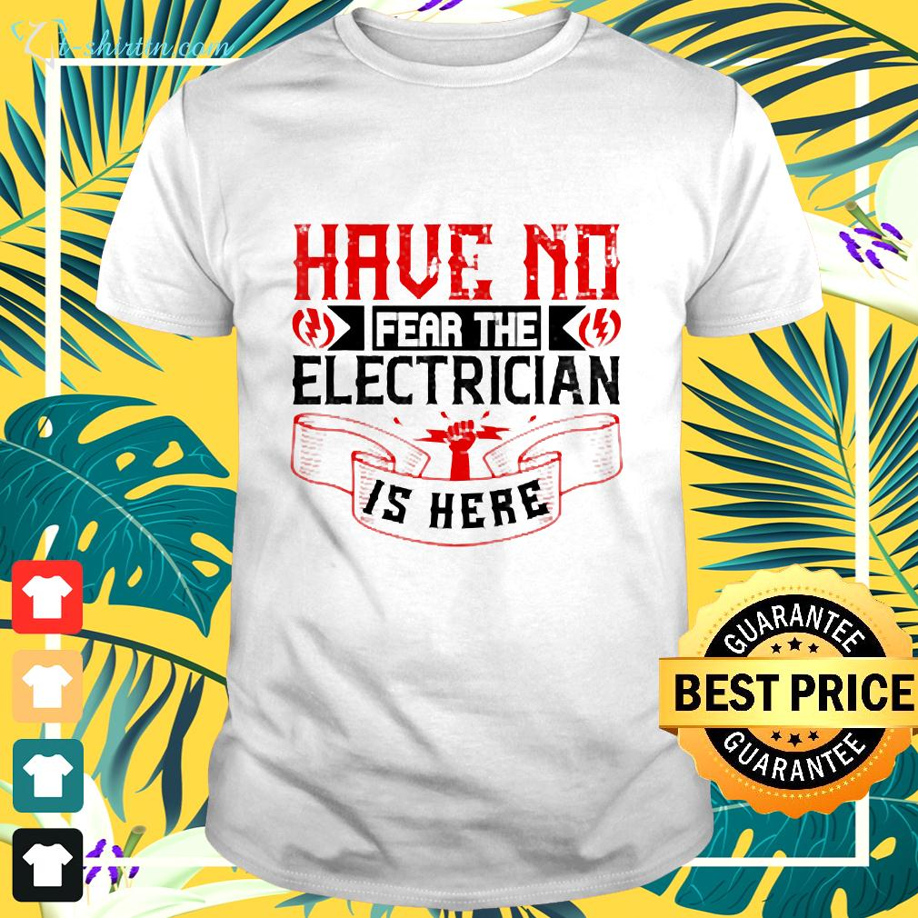 Have No Fear Dad Electrician Father t-shirt