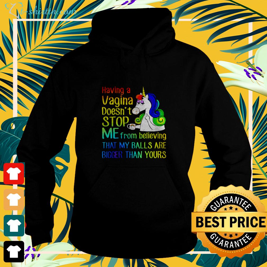 Having a vagina doesn't stop me from believing that my balls are bigger than yours hoodie