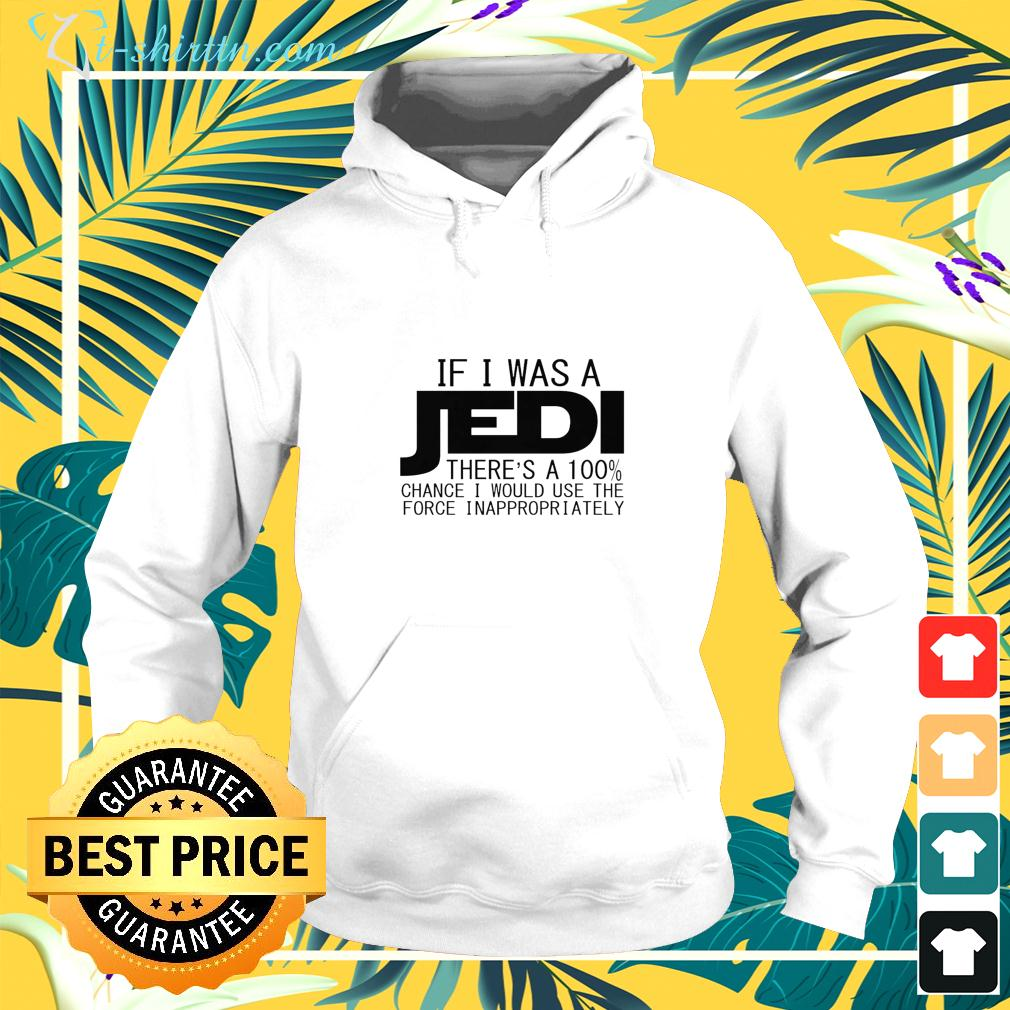 If I was a Jedi there's a 100 chance I would use the force inappropriately hoodie