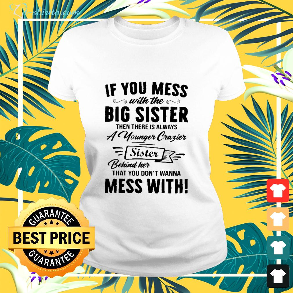 If you mes with the big sister then there is always a younger crazier sister ladies-tee
