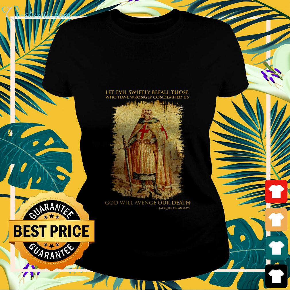 Let evil swiftly befall those who have wrongly condemned us God will avenge our death Jacques De Molay ladies-tee