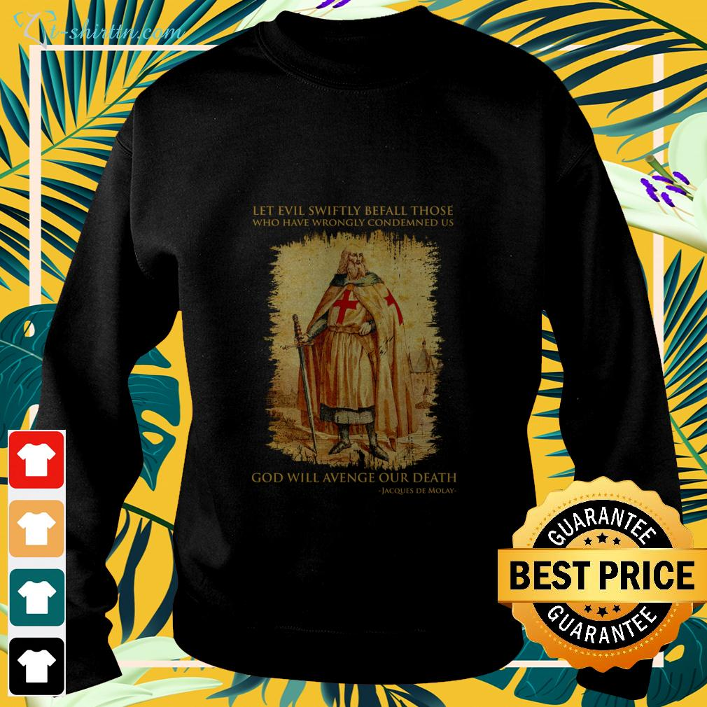 Let evil swiftly befall those who have wrongly condemned us God will avenge our death Jacques De Molay sweater