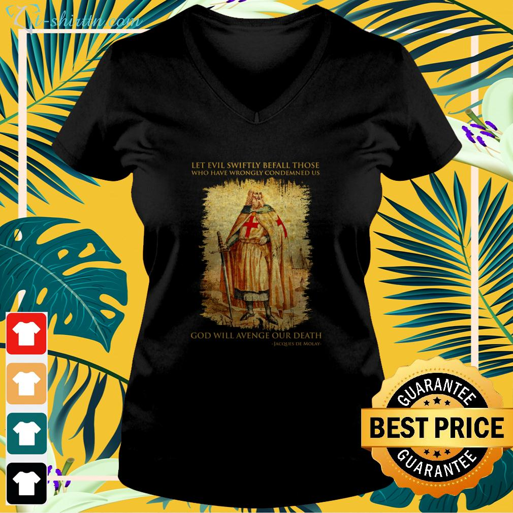 Let evil swiftly befall those who have wrongly condemned us God will avenge our death Jacques De Molay v-neck t-shirt