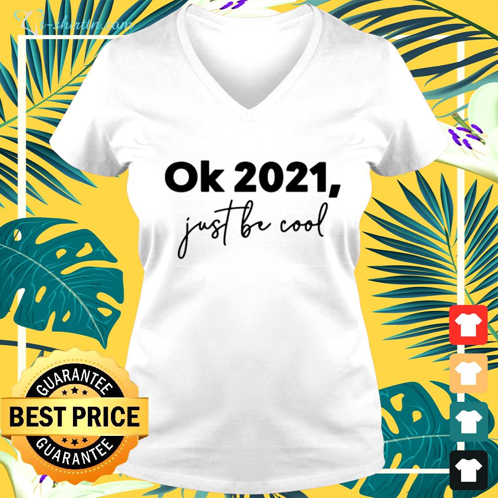 Ok 2021 just be cool v-neck t-shirt