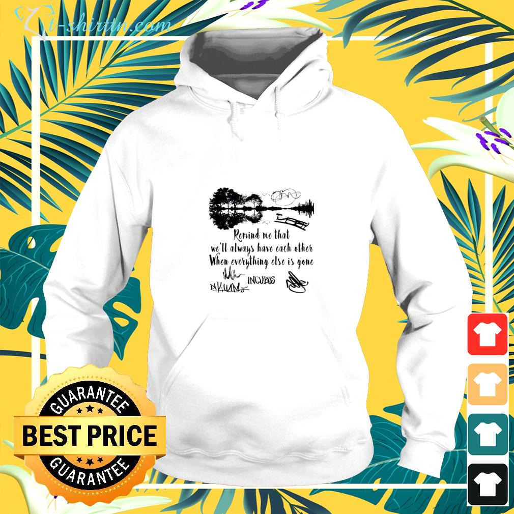 Remind me that we'll always have each other when everything else is gone Incubus signatures hoodie