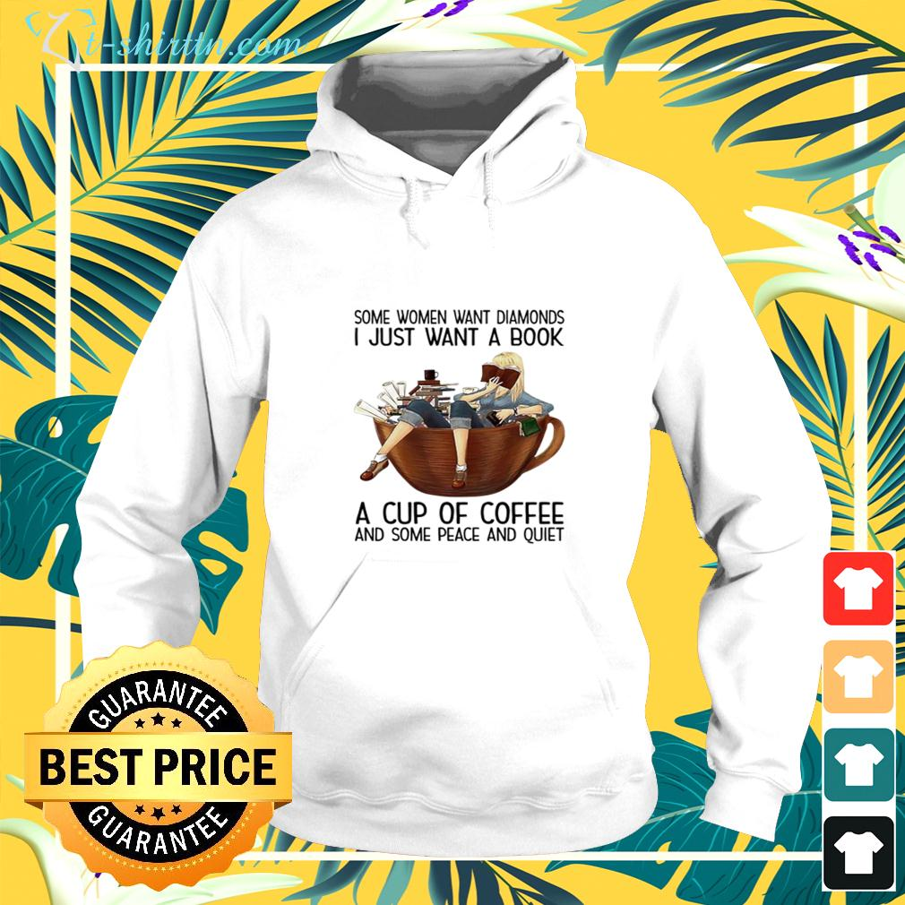 Some women want diamonds i just want a book a cup of coffee and some peace and quiet hoodie