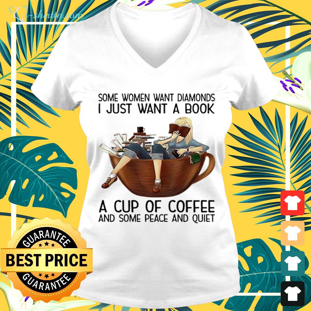 Some women want diamonds i just want a book a cup of coffee and some peace and quiet v-neck t-shirt