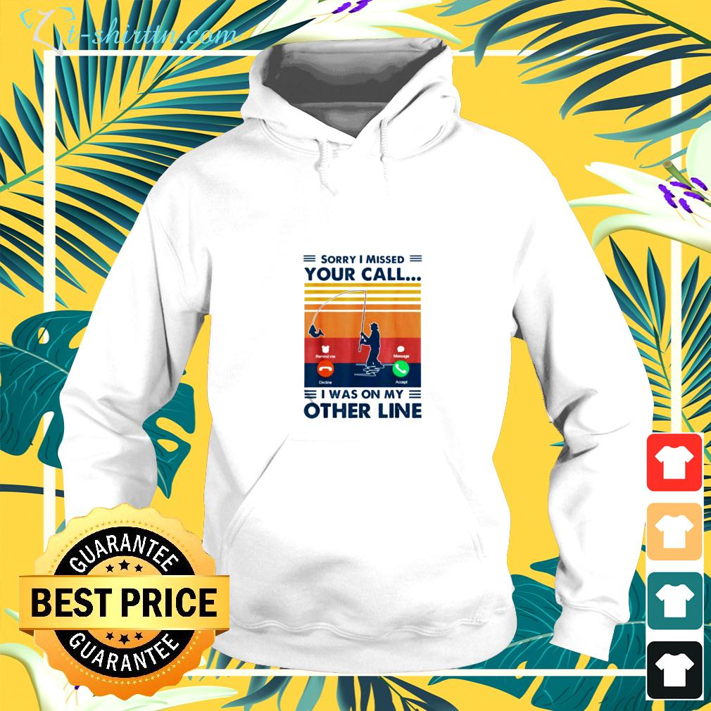 Sorry I Missed Your Call Fishing Fisher vintage hoodie
