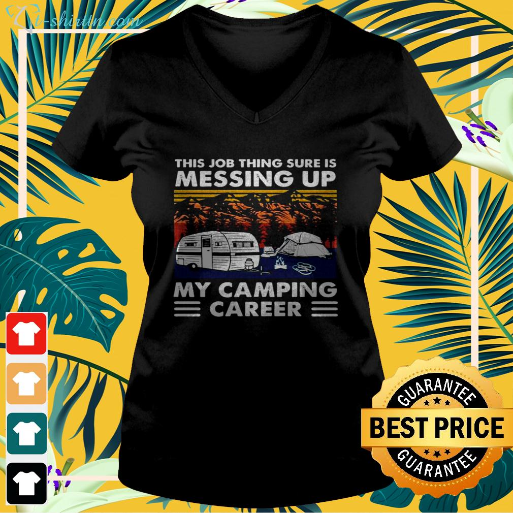 This job thing sure is messing up my camping career vintage v-neck t-shirt