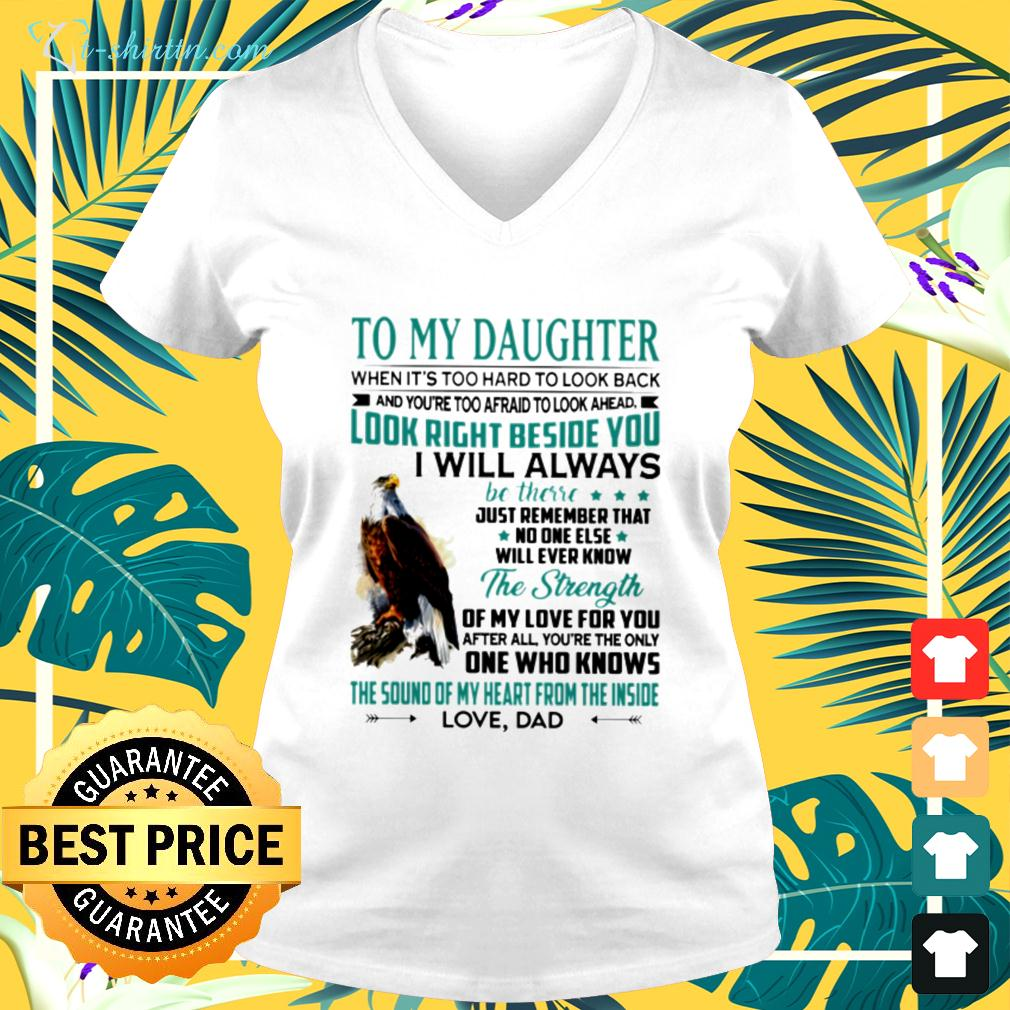 To my daughter when it's too hard to look back and you're too afraid to look ahead v-neck t-shirt