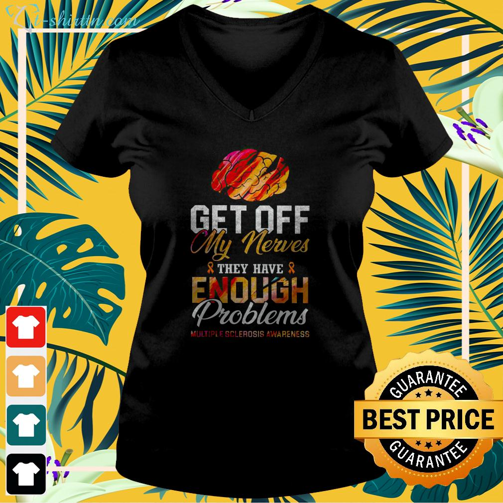Get off my nerves they have enough problems multiple sclerosis awareness v-neck t-shirt