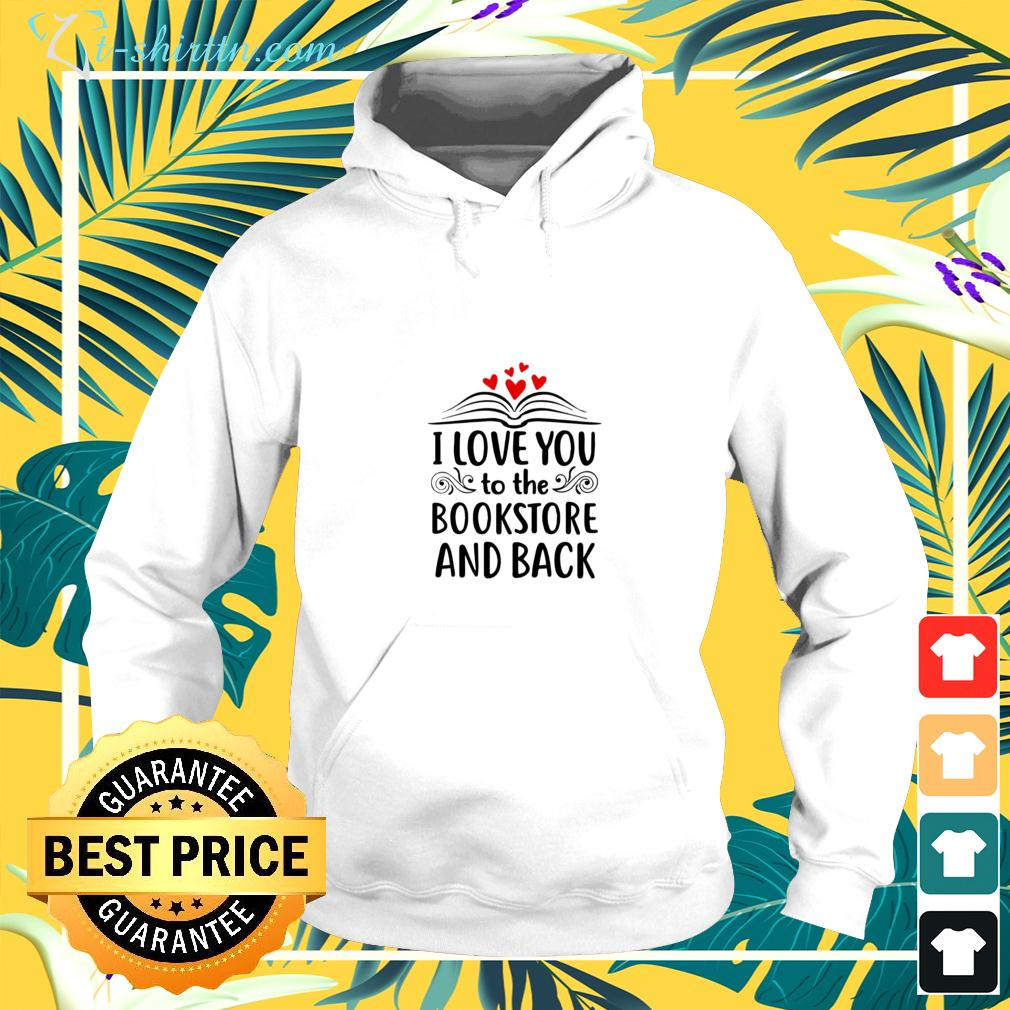 I love you to the bookstore and back hoodie