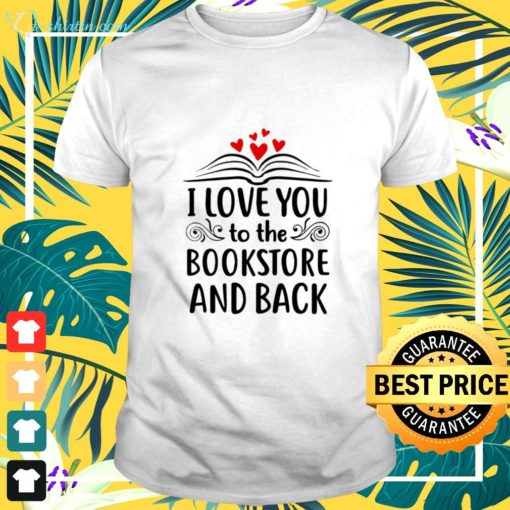 I love you to the bookstore and back t-shirt