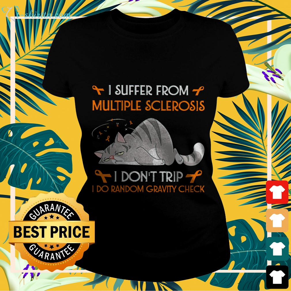 I suffer from multiple sclerosis I don't trip I do random gravity check cat ladies-tee