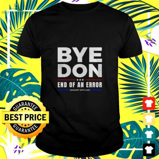 bye don end of an error january 20th 2021 t shirt