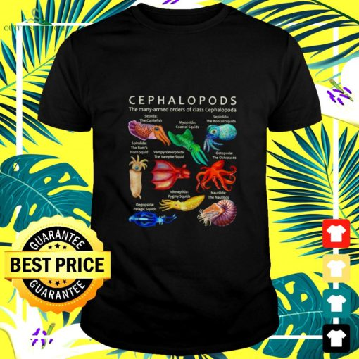 cephalopods the many armed orders of class cephalopoda t shirt