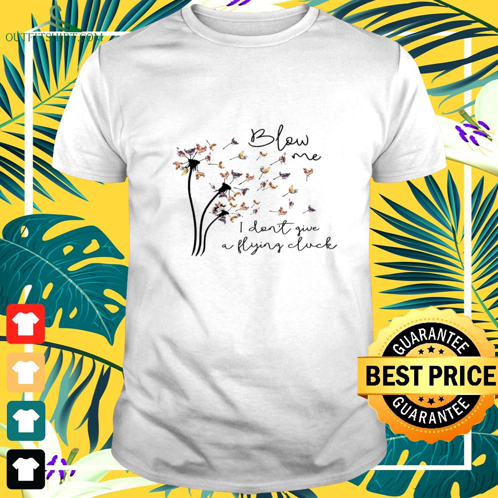 chickens-dandelion-blow-me-i-dont-give-a-flying-cluck-t-shirt The best shop for printing t-shirts for men and women