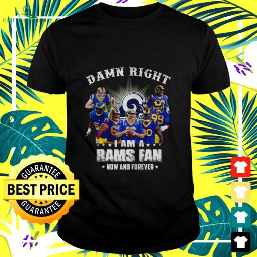 damn right i am a rams fan now and forever t shirt