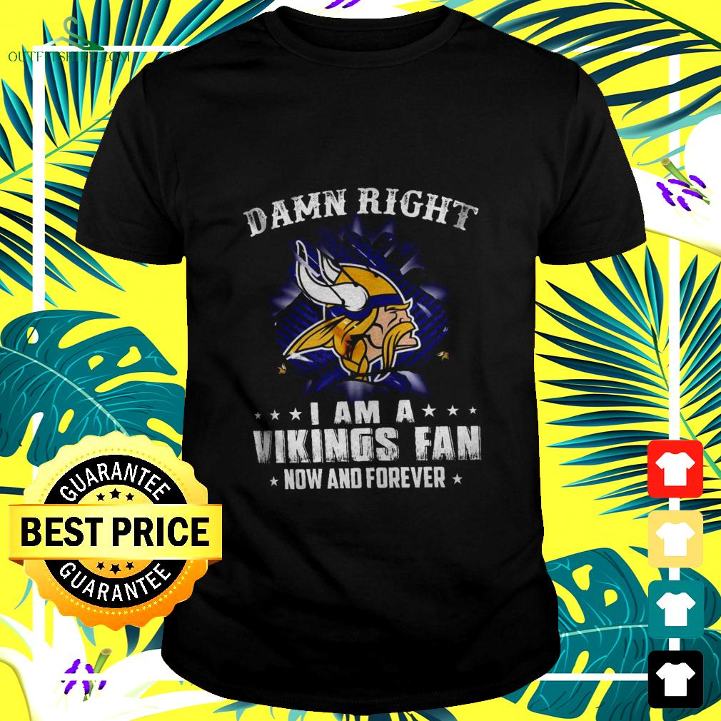 damn-right-i-am-a-vikings-fan-now-and-forever-t-shirt The best shop for printing t-shirts for men and women