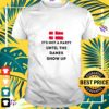 danish flag its not a party until the danes show up t shirt