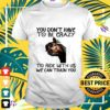 horse you dont have to be crazy to ride with us we can train you t shirt