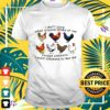 i dont care what anyone thinks of me except chickens i want chickens to like me t shirt