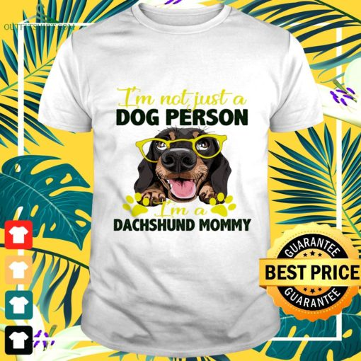 im not just a dog person im a dachshund mommy t shirt