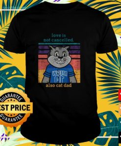 Love is not cancelled also cat dad vintage t-shirt
