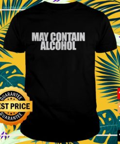 May contain alcohol shirt, hoodie, sweater and tank top t-shirt