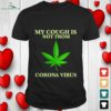 my cough is not from corona virus T shirt