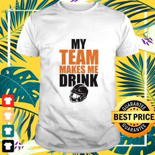 nfl chicago bears my team makes me drink t shirt