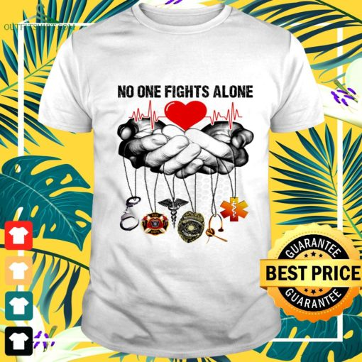 no one fights alone t shirt