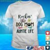 rockin the dog mom and auntie life t shirt 1