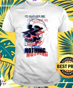 Skull I'd rather be I'd rather be nothing t-shirt