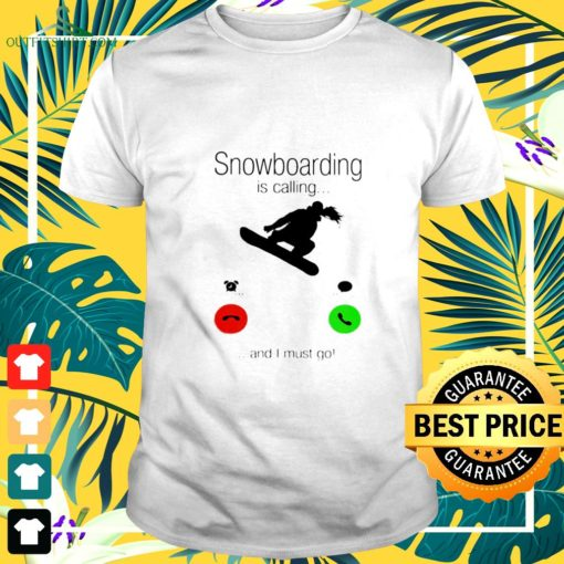 snowboarding is calling and i must go skiers t shirt