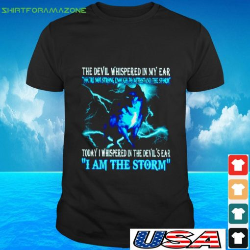 the devil whispered in my ear yo re not strong enough to withstand the storm t shirt 2