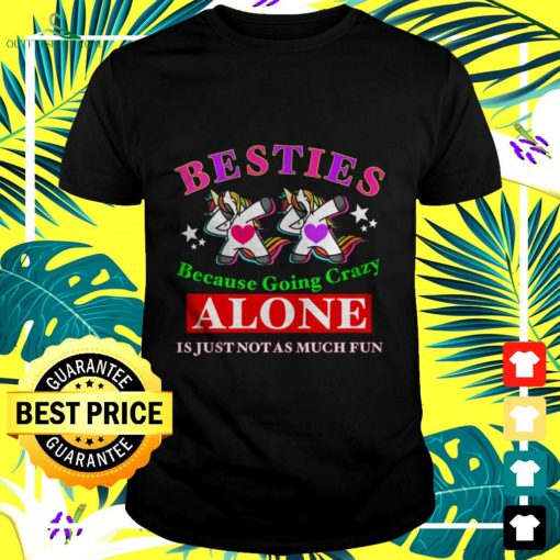 unicorns besties because going crazy alone is just not as much fun t shirt