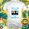 until i am out of ammo or i am out of blood i will fight for america t shirt