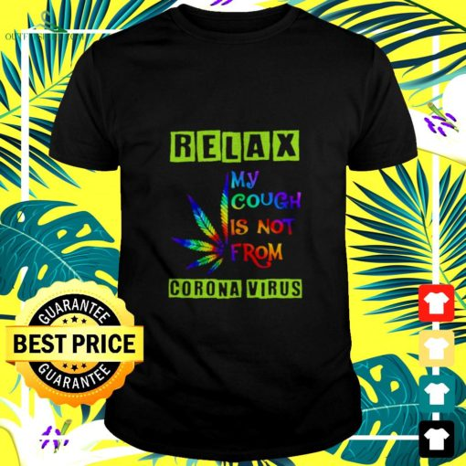 weed color relax my cough is not from corona virus t shirt