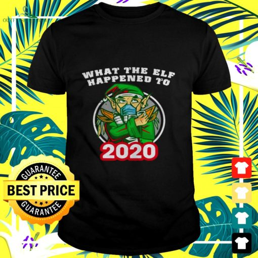 what the elf happened to 2020 xmas t shirt