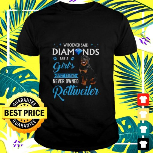 whoever said diamonds are a girls best friend never owned rottweiler t shirt