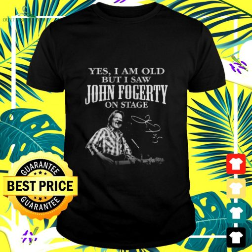 yes i am old but i saw john fogerty on stage signature t shirt