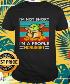 Baby Yoda I'm not short I'm a people mcnugget shirt